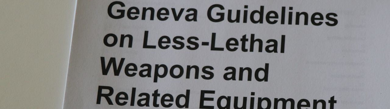 Geneva Guidelines on less lethal Weapons text for consultation
